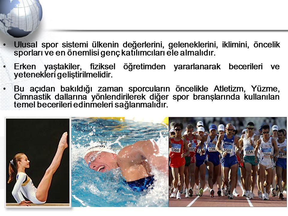 Ulusal spor sistemi ülkenin değerlerini, geleneklerini, iklimini, öncelik sporları ve en önemlisi genç katılımcıları ele almalıdır.