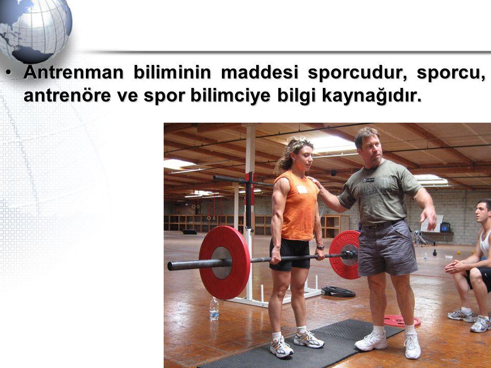 Antrenman biliminin maddesi sporcudur, sporcu, antrenöre ve spor bilimciye bilgi kaynağıdır.