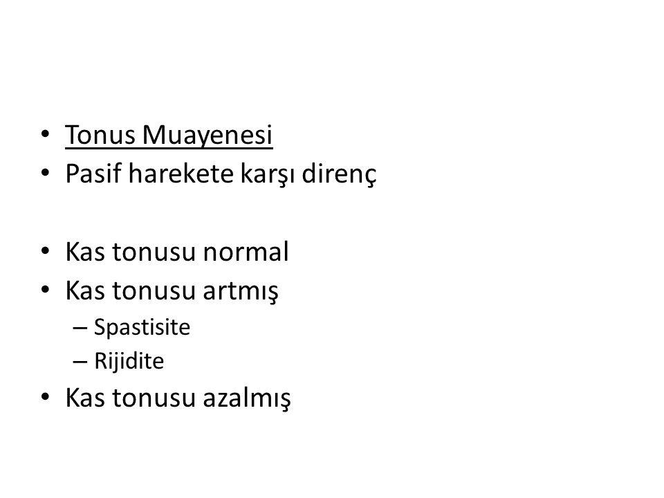 Pasif harekete karşı direnç Kas tonusu normal Kas tonusu artmış