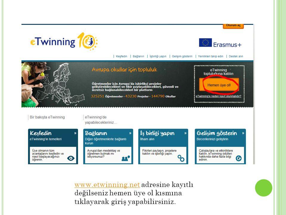 www.etwinning.net adresine kayıtlı değilseniz hemen üye ol kısmına tıklayarak giriş yapabilirsiniz.