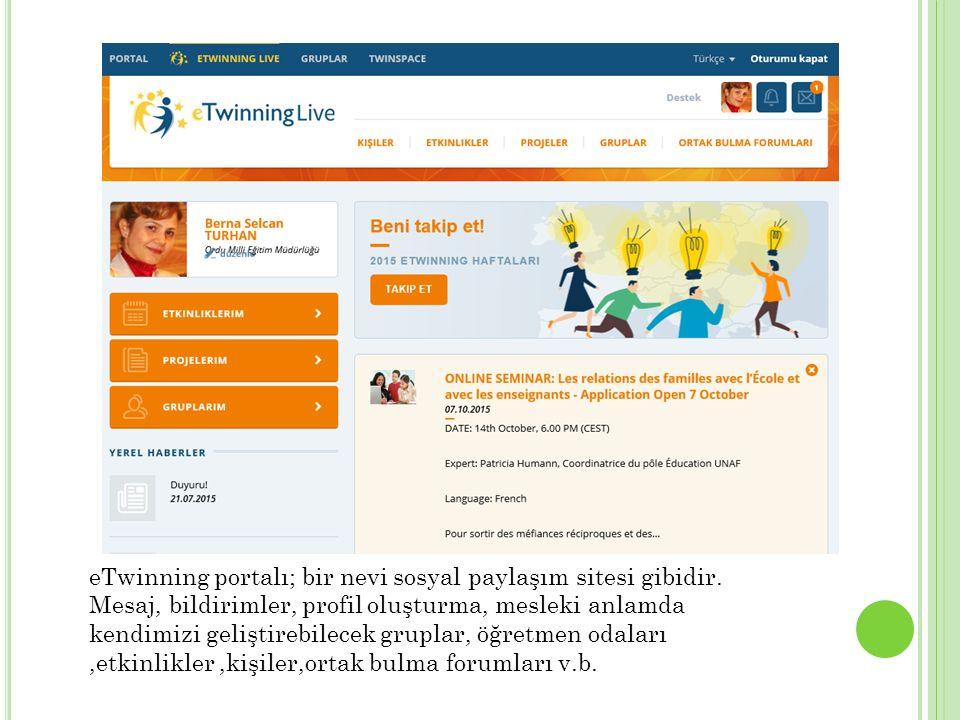 eTwinning portalı; bir nevi sosyal paylaşım sitesi gibidir