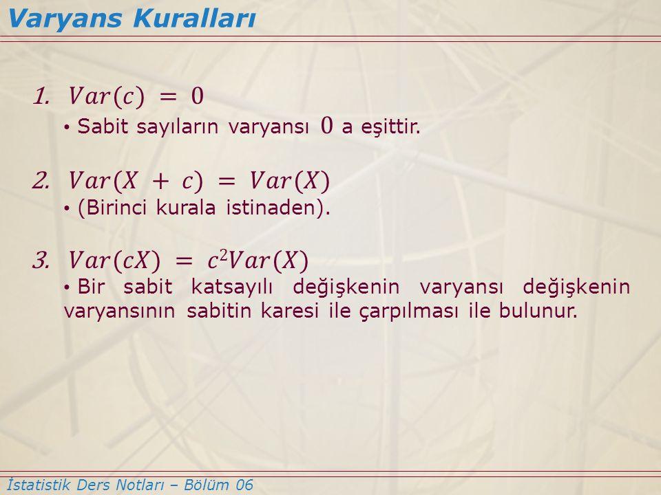 Varyans Kuralları 𝑉𝑎𝑟(𝑐) = 0 𝑉𝑎𝑟(𝑋 + 𝑐) = 𝑉𝑎𝑟(𝑋) 𝑉𝑎𝑟(𝑐𝑋) = 𝑐2𝑉𝑎𝑟(𝑋)