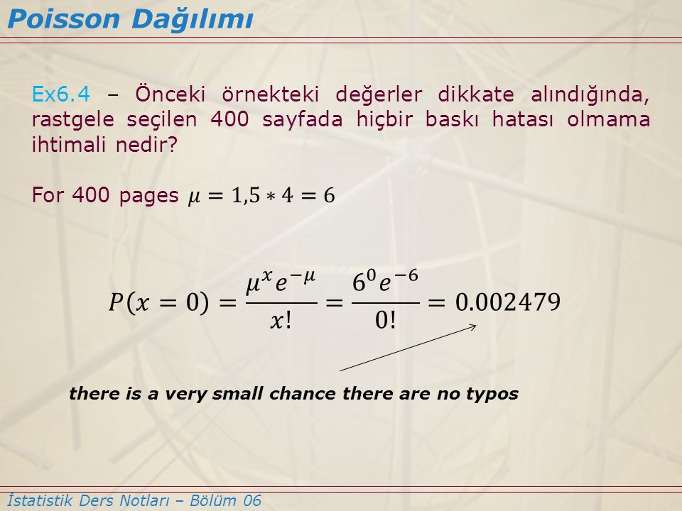 Poisson Dağılımı 𝑃 𝑥=0 = 𝜇 𝑥 𝑒 −𝜇 𝑥! = 6 0 𝑒 −6 0! =0.002479