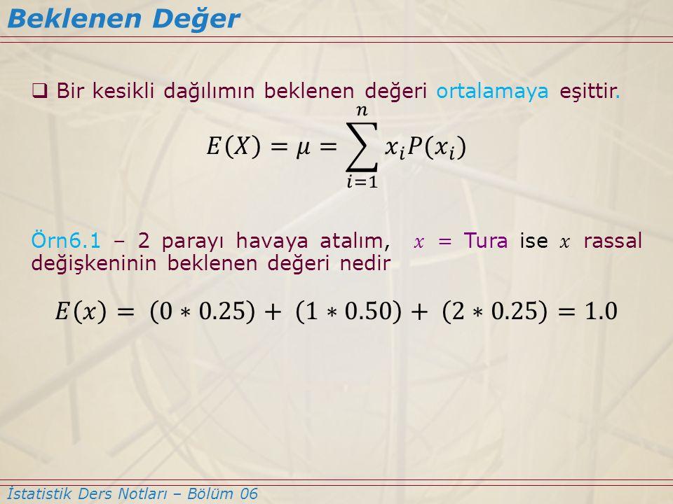 Beklenen Değer 𝐸 𝑋 =𝜇= 𝑖=1 𝑛 𝑥 𝑖 𝑃( 𝑥 𝑖 )