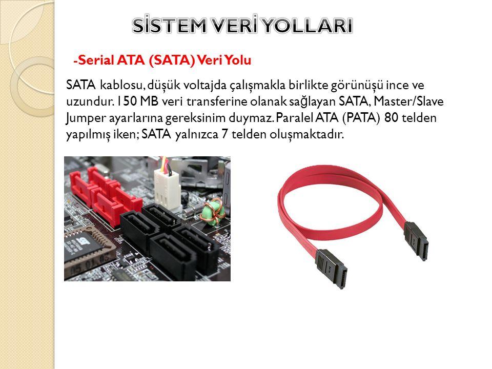SİSTEM VERİ YOLLARI -Serial ATA (SATA) Veri Yolu