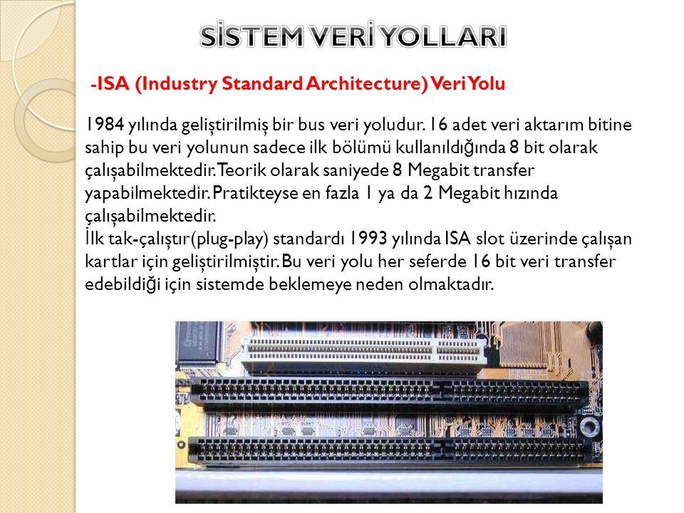 SİSTEM VERİ YOLLARI -ISA (Industry Standard Architecture) Veri Yolu