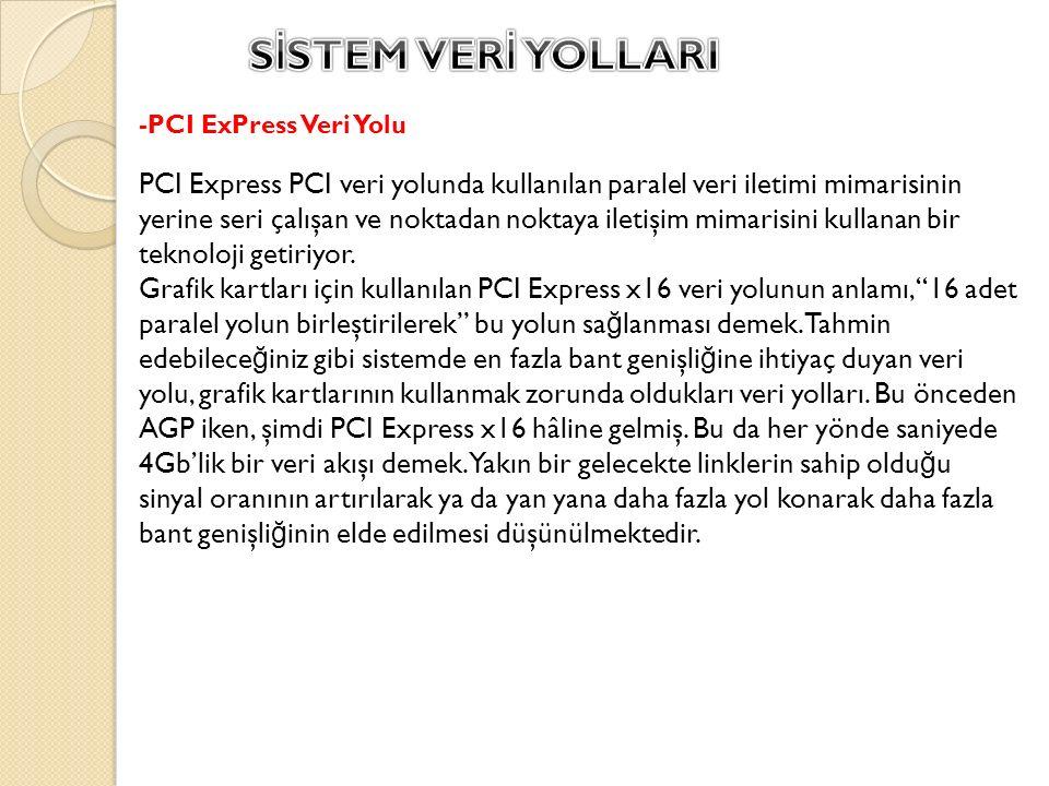 SİSTEM VERİ YOLLARI -PCI ExPress Veri Yolu. PCI Express PCI veri yolunda kullanılan paralel veri iletimi mimarisinin.