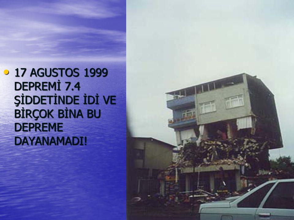 17 AGUSTOS 1999 DEPREMİ 7.4 ŞİDDETİNDE İDİ VE BİRÇOK BİNA BU DEPREME DAYANAMADI!