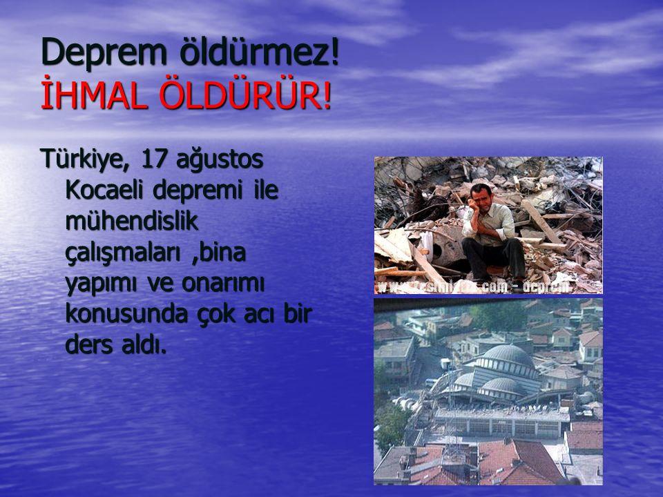 Deprem öldürmez! İHMAL ÖLDÜRÜR!
