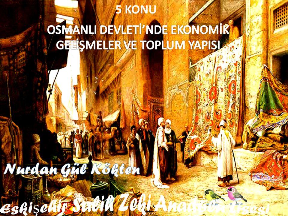 OSMANLI DEVLETİ'NDE EKONOMİK GELİŞMELER VE TOPLUM YAPISI