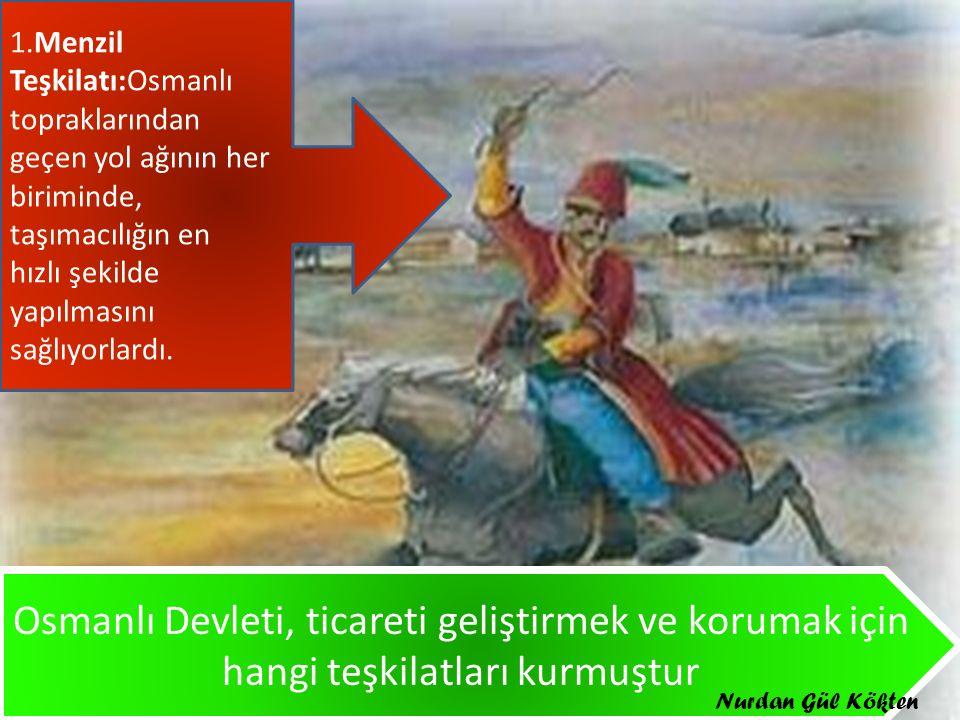 1.Menzil Teşkilatı:Osmanlı topraklarından geçen yol ağının her biriminde, taşımacılığın en