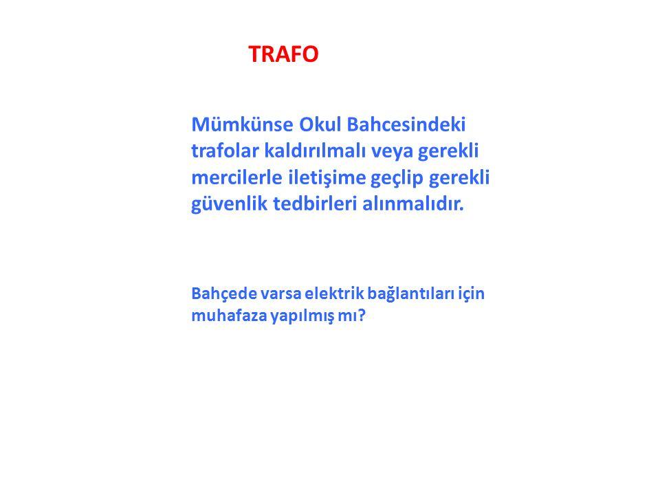 TRAFO Mümkünse Okul Bahcesindeki trafolar kaldırılmalı veya gerekli mercilerle iletişime geçlip gerekli güvenlik tedbirleri alınmalıdır.