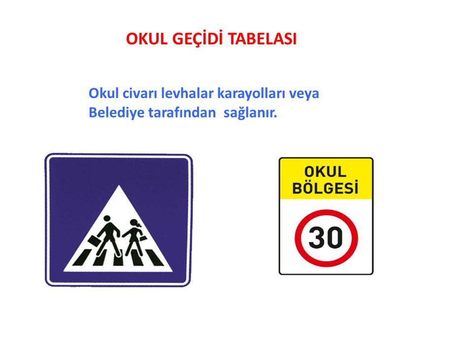 OKUL GEÇİDİ TABELASI Okul civarı levhalar karayolları veya Belediye tarafından sağlanır.