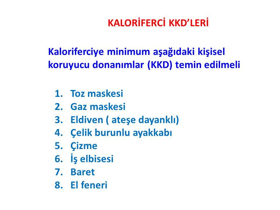 KALORİFERCİ KKD'LERİ Kaloriferciye minimum aşağıdaki kişisel koruyucu donanımlar (KKD) temin edilmeli.