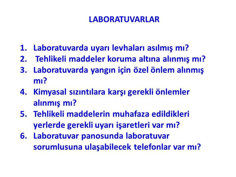 LABORATUVARLAR Laboratuvarda uyarı levhaları asılmış mı Tehlikeli maddeler koruma altına alınmış mı