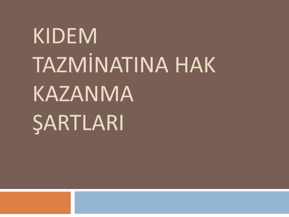 KIDEM TAZMİNATINA HAK KAZANMA ŞARTLARI