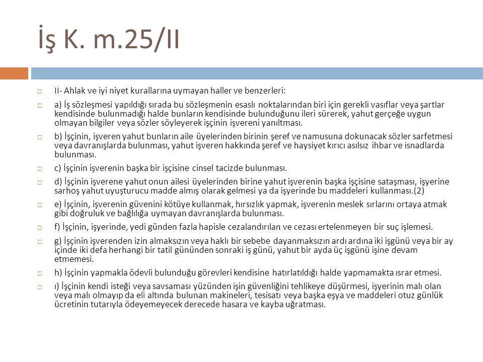 İş K. m.25/II II- Ahlak ve iyi niyet kurallarına uymayan haller ve benzerleri: