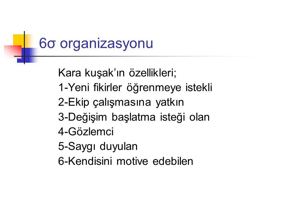 6σ organizasyonu Kara kuşak'ın özellikleri;