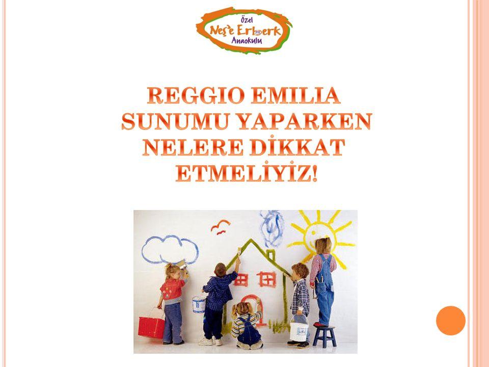 REGGIO EMILIA SUNUMU YAPARKEN NELERE DİKKAT ETMELİYİZ!
