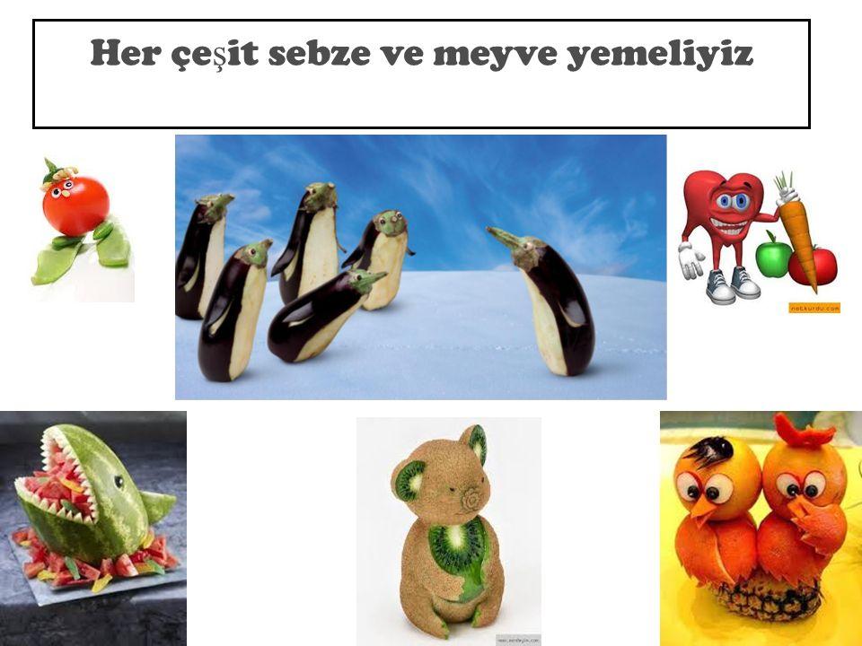 Her çeşit sebze ve meyve yemeliyiz