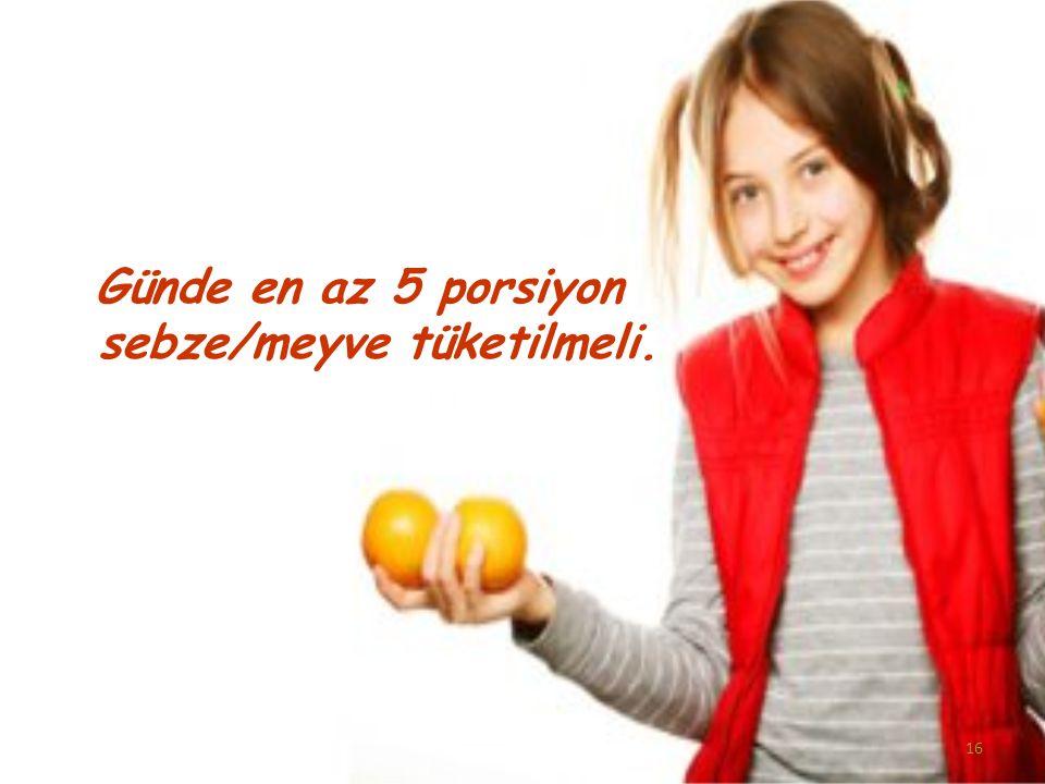 Günde en az 5 porsiyon sebze/meyve tüketilmeli.