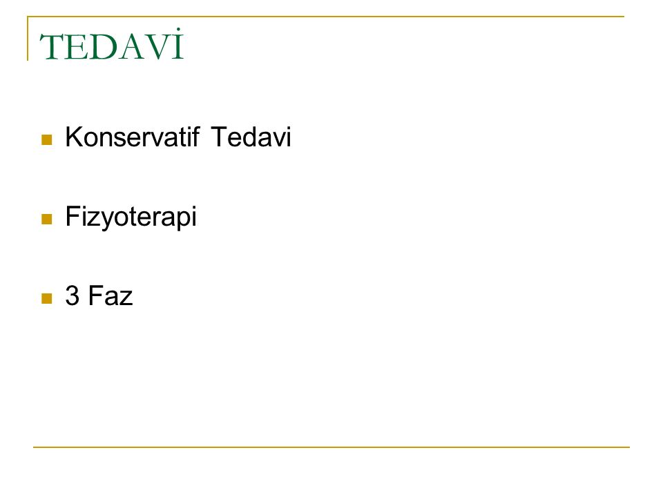 TEDAVİ Konservatif Tedavi Fizyoterapi 3 Faz