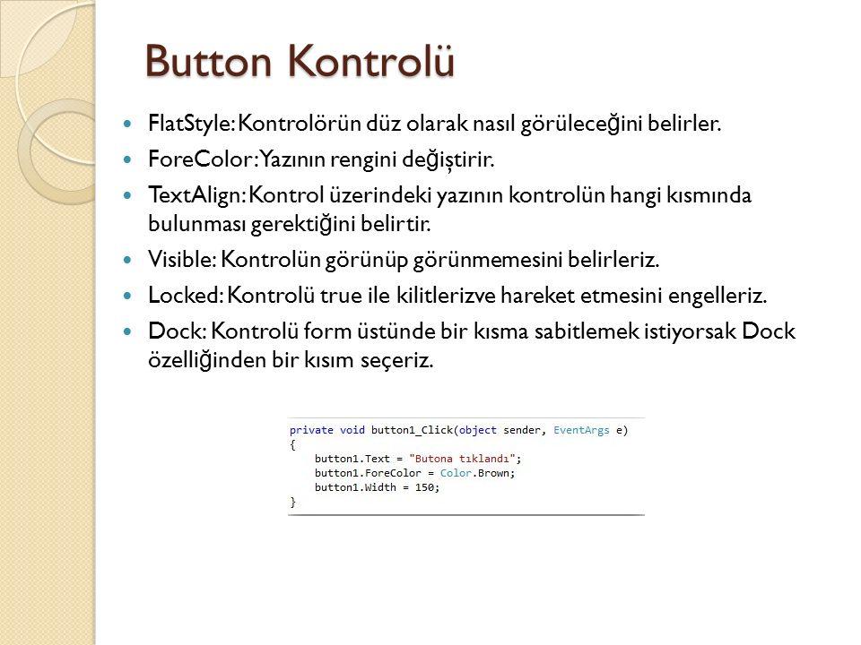 Button Kontrolü FlatStyle: Kontrolörün düz olarak nasıl görüleceğini belirler. ForeColor: Yazının rengini değiştirir.