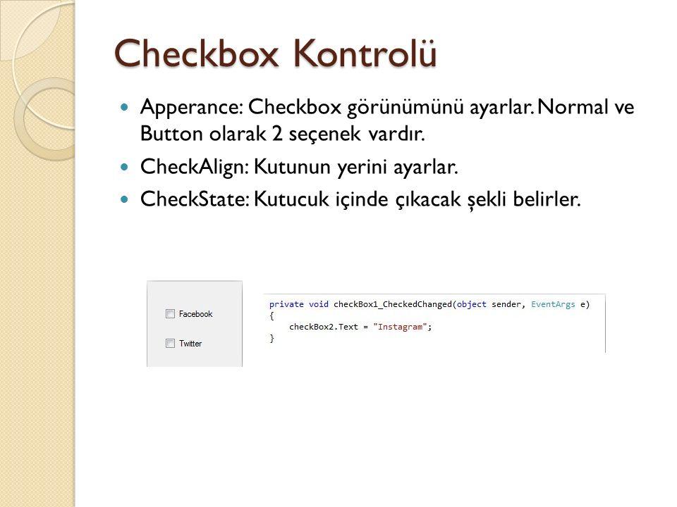 Checkbox Kontrolü Apperance: Checkbox görünümünü ayarlar. Normal ve Button olarak 2 seçenek vardır.