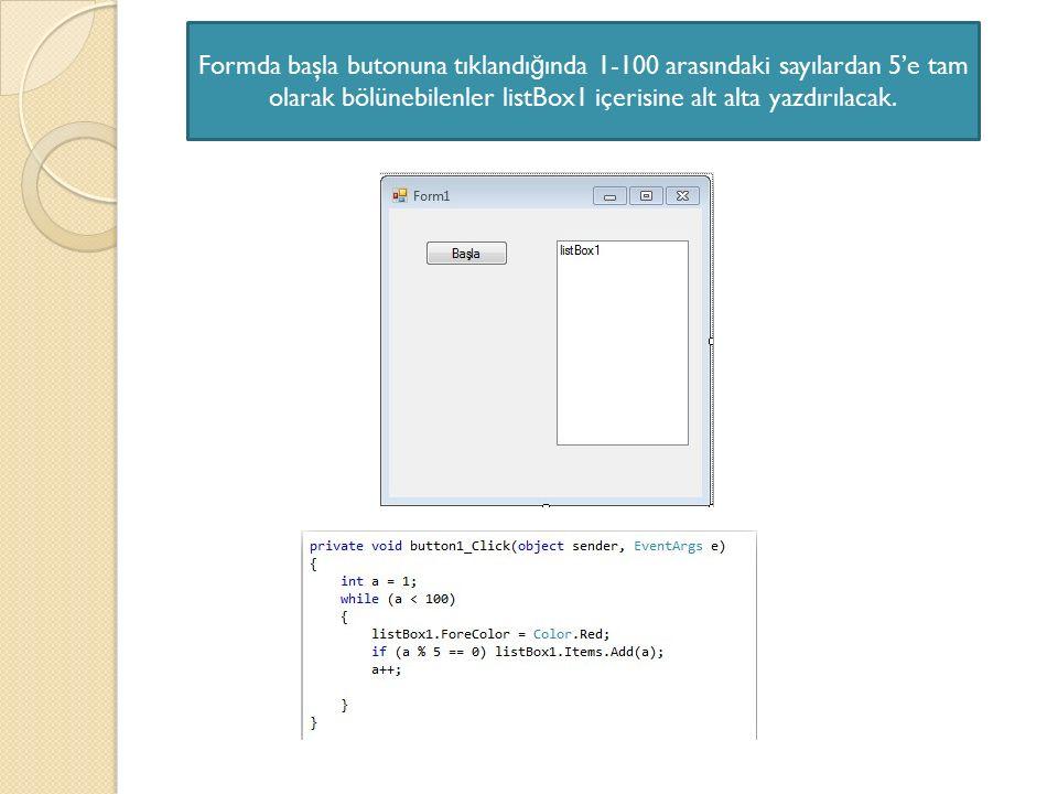 Formda başla butonuna tıklandığında 1-100 arasındaki sayılardan 5'e tam olarak bölünebilenler listBox1 içerisine alt alta yazdırılacak.