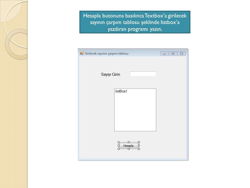 Hesapla butonuna basılınca Textbox'a girilecek sayının çarpım tablosu şeklinde listbox'a yazdıran programı yazın.