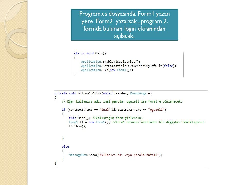 Program. cs dosyasında, Form1 yazan yere Form2 yazarsak , program 2