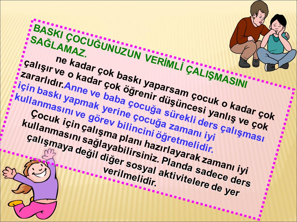 BASKI ÇOCUĞUNUZUN VERİMLİ ÇALIŞMASINI SAĞLAMAZ.