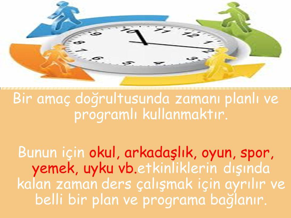 Bir amaç doğrultusunda zamanı planlı ve programlı kullanmaktır