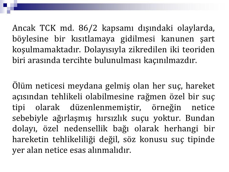 Ancak TCK md. 86/2 kapsamı dışındaki olaylarda, böylesine bir kısıtlamaya gidilmesi kanunen şart koşulmamaktadır. Dolayısıyla zikredilen iki teoriden biri arasında tercihte bulunulması kaçınılmazdır.
