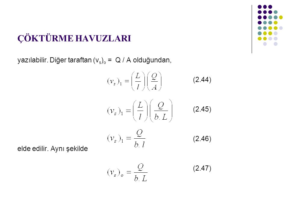 ÇÖKTÜRME HAVUZLARI yazılabilir. Diğer taraftan (vs)o = Q / A olduğundan, (2.44) (2.45) (2.46) elde edilir. Aynı şekilde.