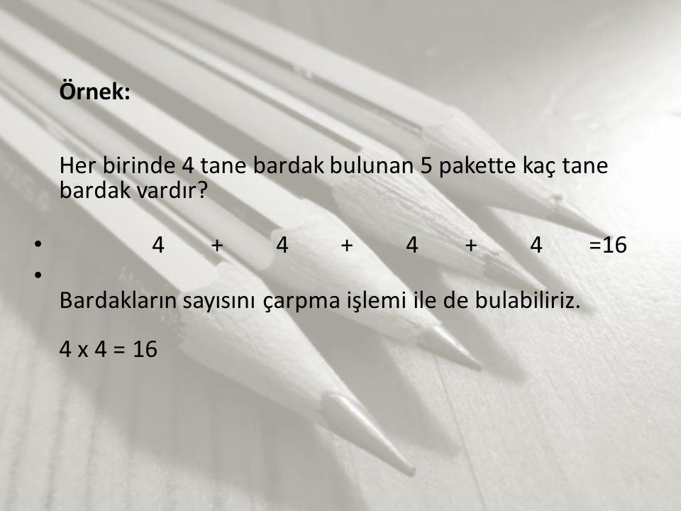 Örnek: Her birinde 4 tane bardak bulunan 5 pakette kaç tane bardak vardır