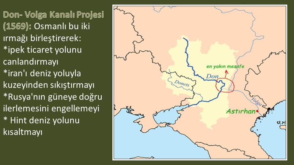 Don- Volga Kanalı Projesi (1569): Osmanlı bu iki ırmağı birleştirerek: