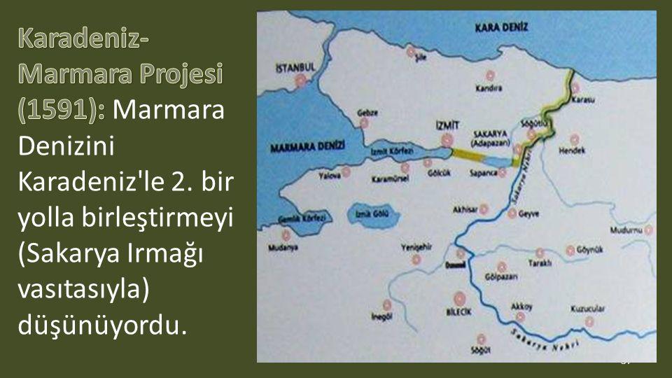 Karadeniz- Marmara Projesi (1591): Marmara Denizini Karadeniz le 2