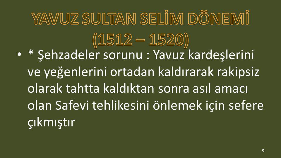 YAVUZ SULTAN SELİM DÖNEMİ (1512 – 1520)