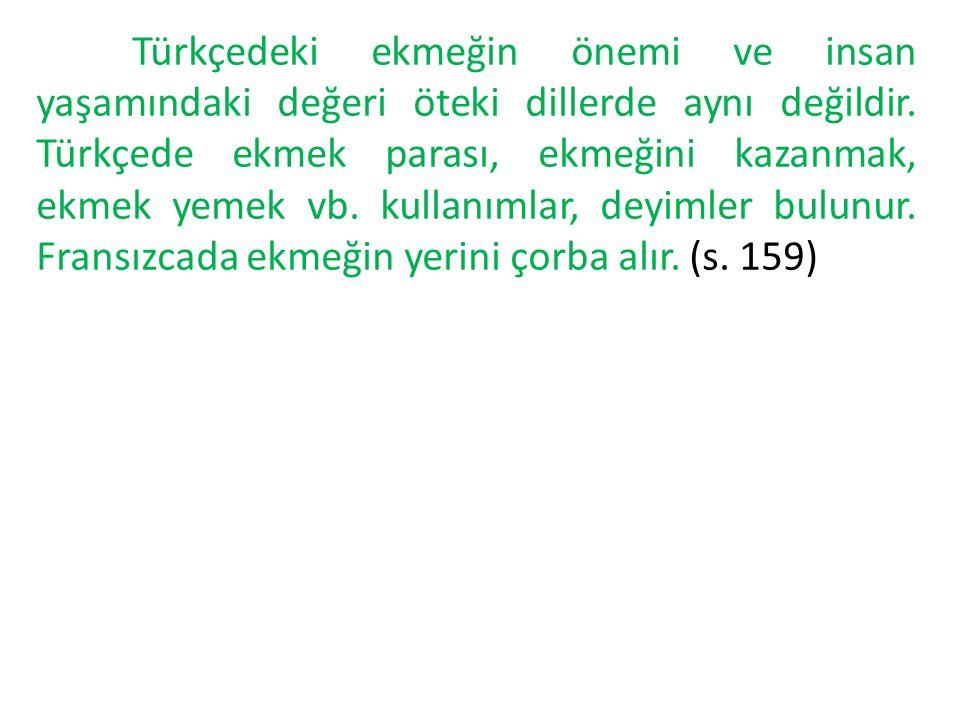 Türkçedeki ekmeğin önemi ve insan yaşamındaki değeri öteki dillerde aynı değildir.