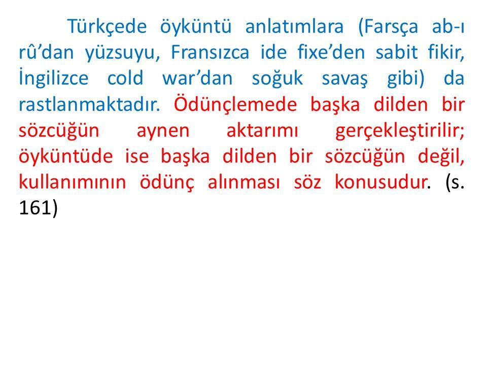 Türkçede öyküntü anlatımlara (Farsça ab-ı rû'dan yüzsuyu, Fransızca ide fixe'den sabit fikir, İngilizce cold war'dan soğuk savaş gibi) da rastlanmaktadır.