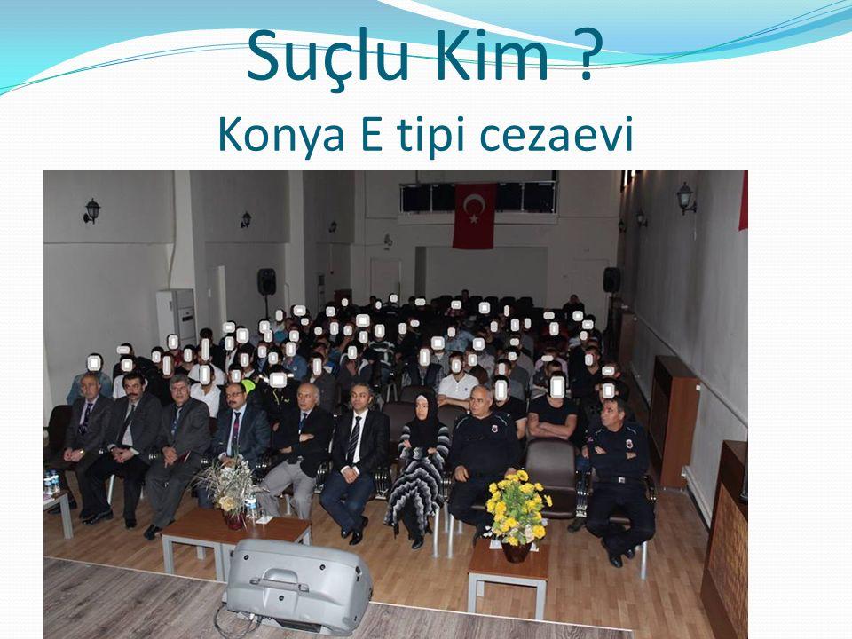 Suçlu Kim Konya E tipi cezaevi