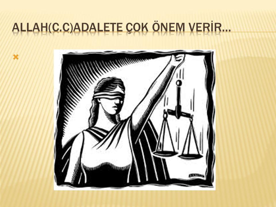 ALLAH(C.C)ADALETE ÇOK ÖNEM VERİR…