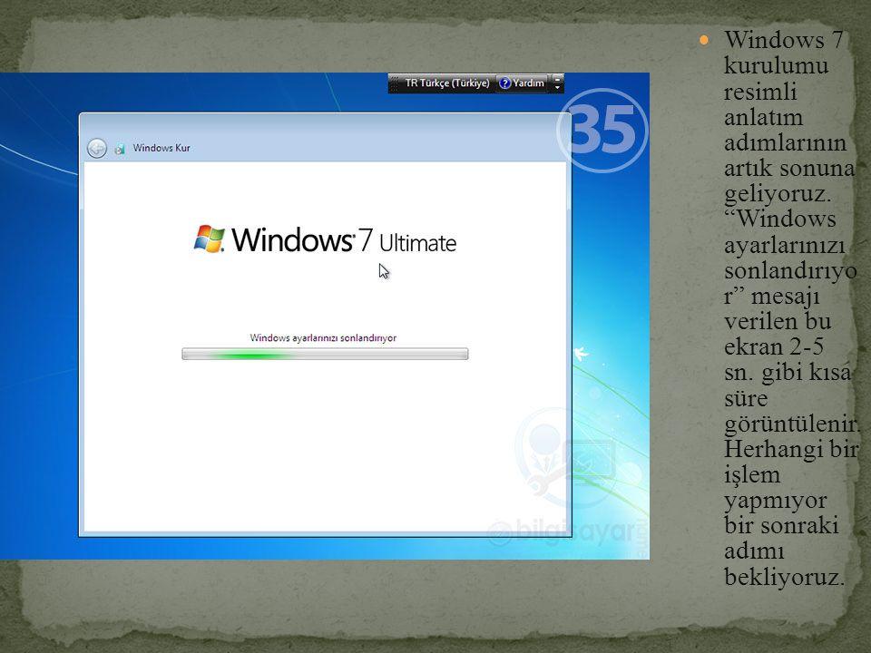 Windows 7 kurulumu resimli anlatım adımlarının artık sonuna geliyoruz