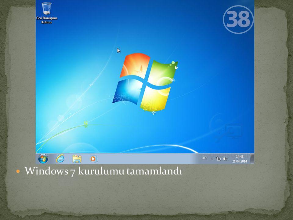 Windows 7 kurulumu tamamlandı