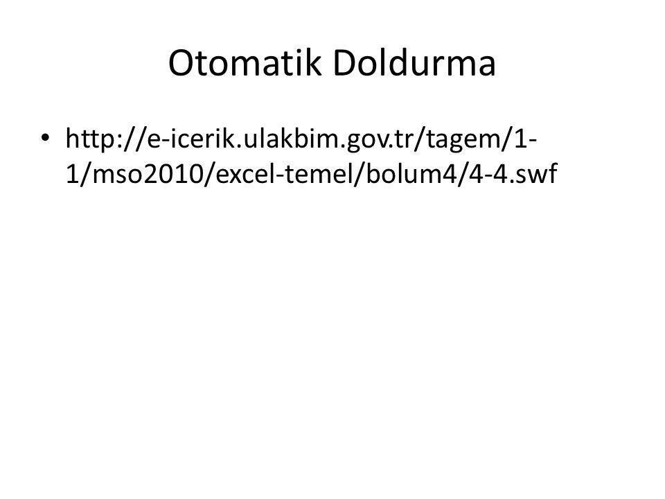 Otomatik Doldurma http://e-icerik.ulakbim.gov.tr/tagem/1-1/mso2010/excel-temel/bolum4/4-4.swf