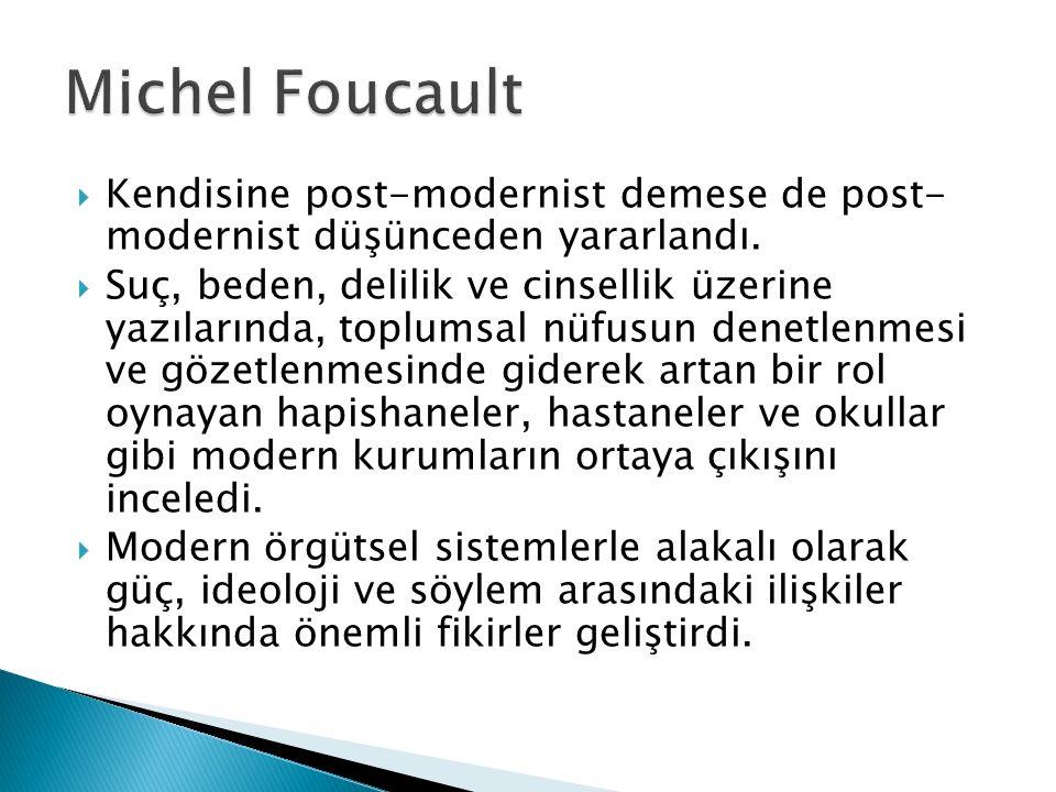 Michel Foucault Kendisine post-modernist demese de post- modernist düşünceden yararlandı.