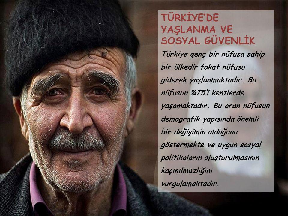 TÜRKİYE'DE YAŞLANMA VE SOSYAL GÜVENLİK