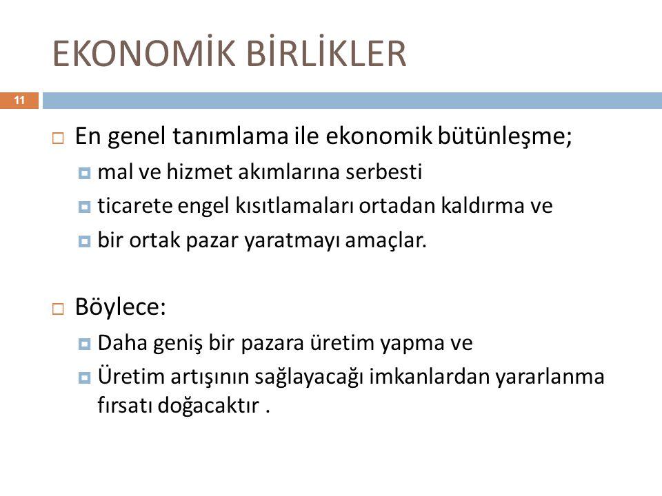 EKONOMİK BİRLİKLER En genel tanımlama ile ekonomik bütünleşme;