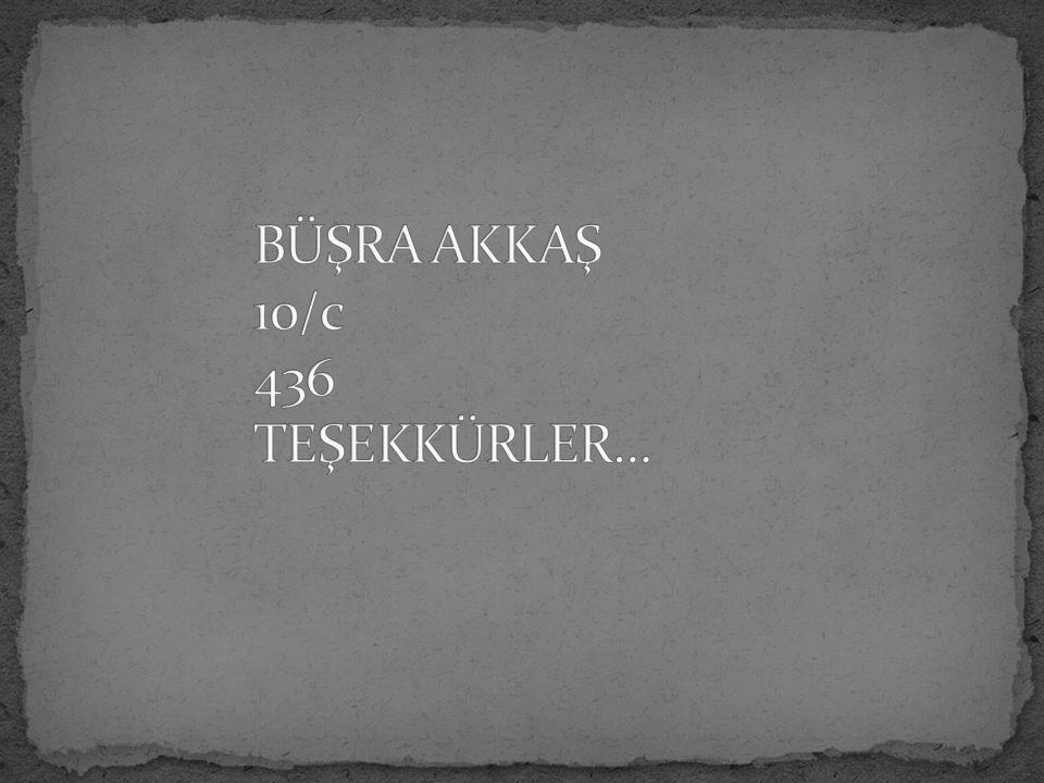 BÜŞRA AKKAŞ 10/c 436 TEŞEKKÜRLER…